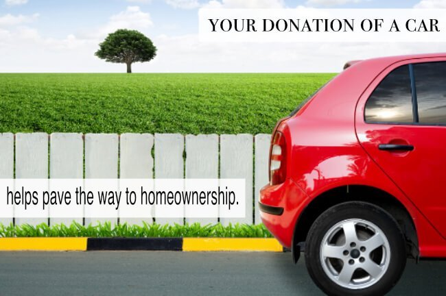 Your donation of a car paves the way to homeownership.