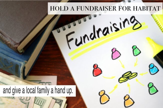 Hold a fundraiser for Habitat and give a family a hand up.