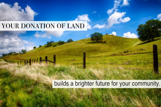 Your donation of land builds a brighter future for your community.